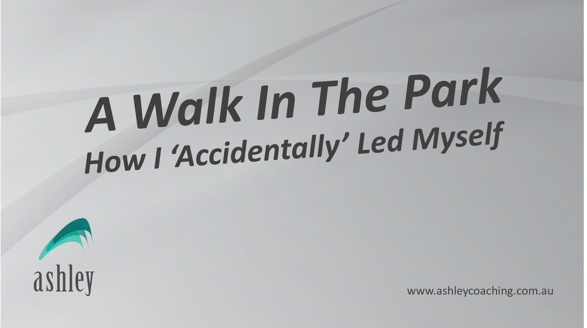 A Walk In The Park: How I 'Accidentally' Led Myself
