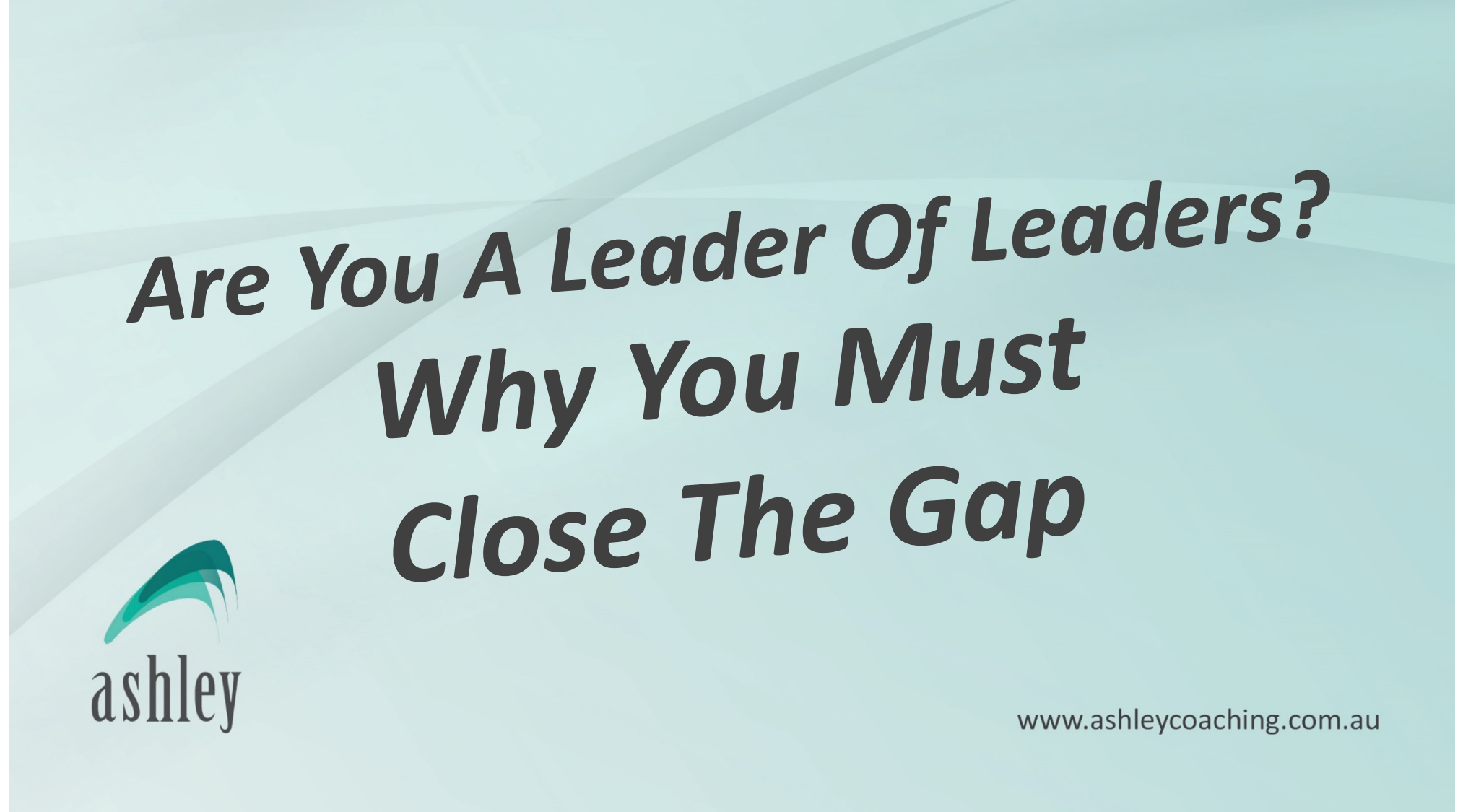 Are You A Leader of Leaders?- Why You Must Close The Gap