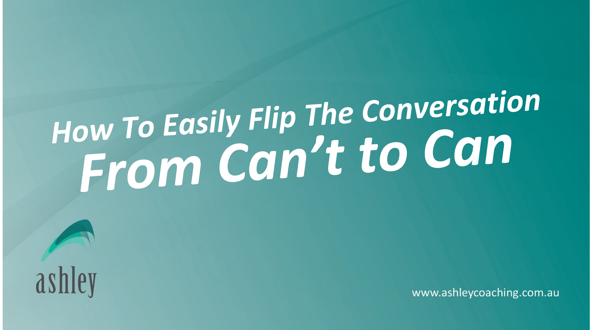 How to Easily Flip the Conversation From Can't to Can