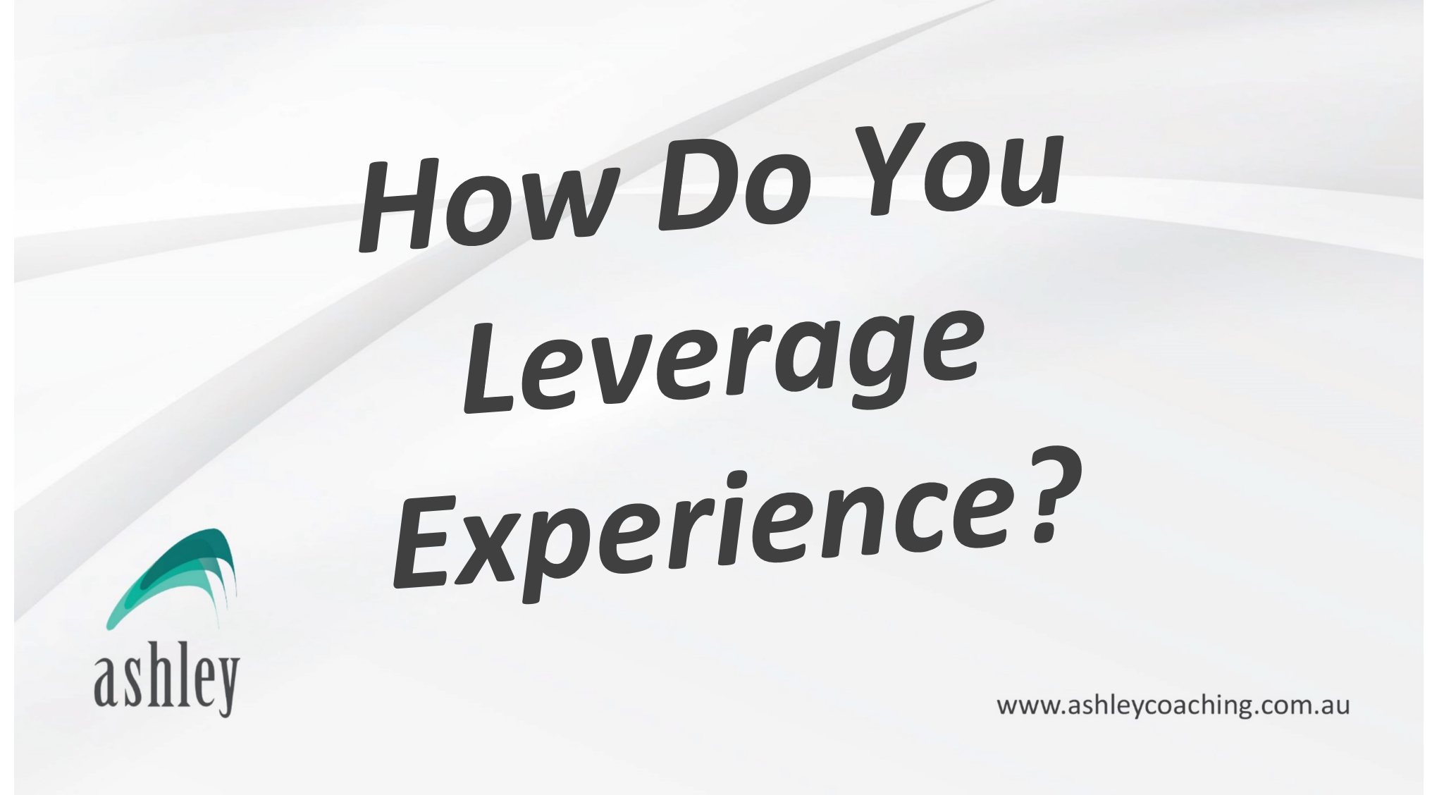 How Do You Leverage Experience?