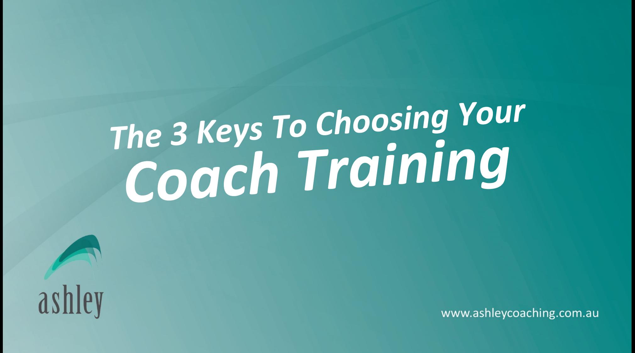 The 3 Keys To Choosing Your Coach Training