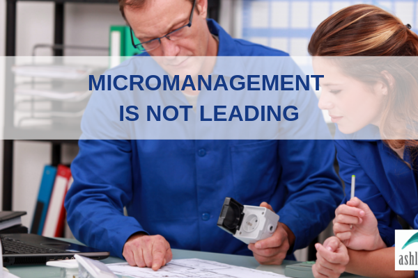 Micomanagement is not leading
